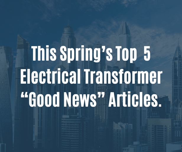 "An image of a city, with the text '' This Spring's Top 5 Electrical Transformer ""Good News"" Articles"" overlaid on top."