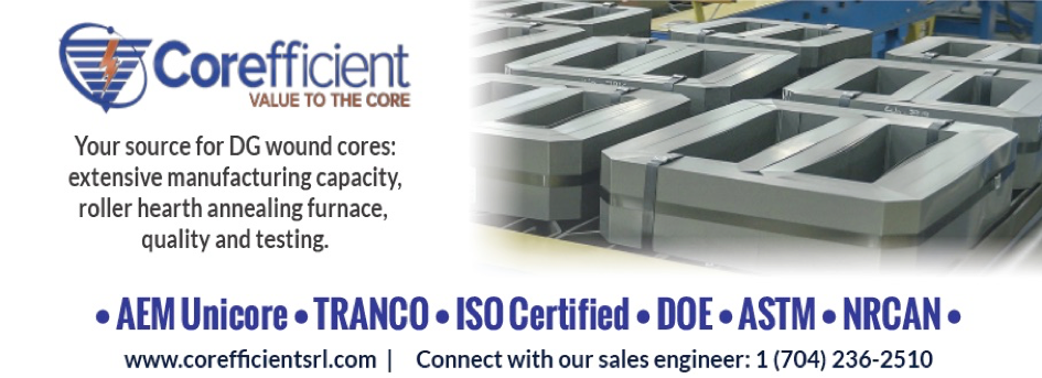 """A magazine ad featuring an image of transformer cores with the words, """"Your source for DG wound cores: extensive manufacturing capacity, roller hearth annealing furnace, quality and testing"""" and Corefficient's official blue inverted triangle logo with a bright orange lightning bolt and circular brush stroke. In larger blue text below it reads """"AEM Unicore, TRANCO, ISO Certified, DOE, ASTM, and NRCAN."""""""