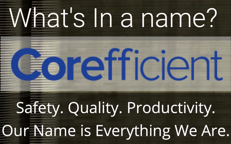 "A simple banner image that reads, ""What's in a name? COREFFICIENT – Safety, quality, productivity… our name is everything we are."""